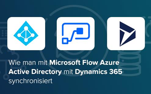 Wie man mit Microsoft Flow Azure Active Directory (AAD) mit Dynamics 365 synchronisiert