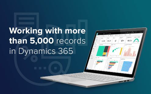 Working with more than 5,000 records in Dynamics 365