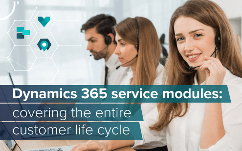 Dynamics 365 service modules: The entire customer life cycle with 3 apps