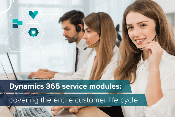 Microsoft Dynamics 365 service modules to cover the customer life cycle