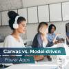 Power Apps - Canvas vs. Model-driven Apps