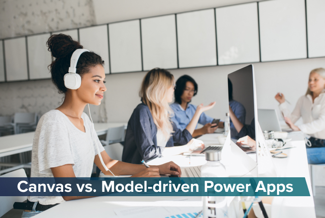 Power Apps - Canvas vs. Model-driven Apps