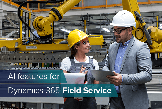 Dynamics 365 Field Service: How to optimize your field service with AI