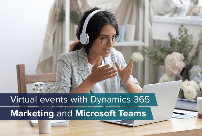 Delivering virtual events with Dynamics 365 Marketing and Microsoft Teams