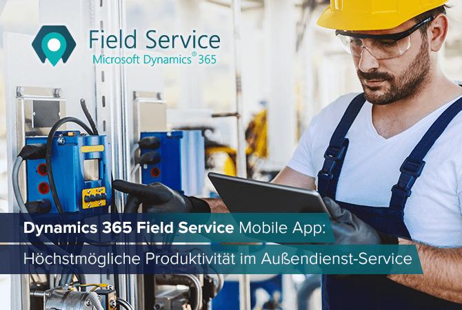 Dynamics 365 Field Service Mobile App: Höchstmögliche Produktivität im Außendienst-Service