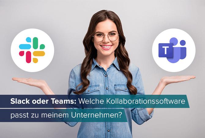 Slack vs. Teams: Welche Kollaborationssoftware passt zu meinem Unternehmen?