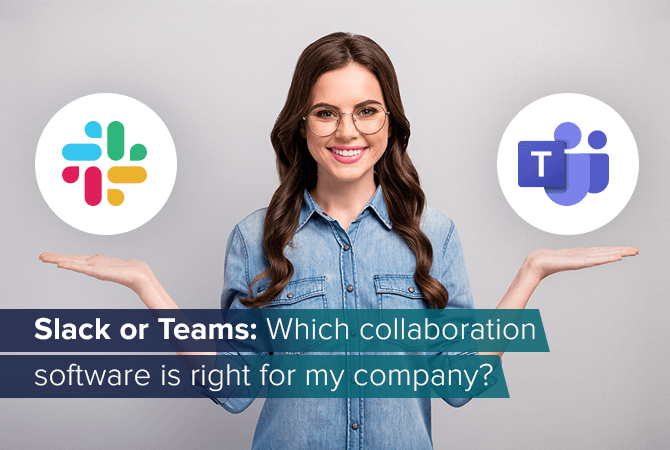 Slack vs. Teams: Which collaboration software is right for my company?