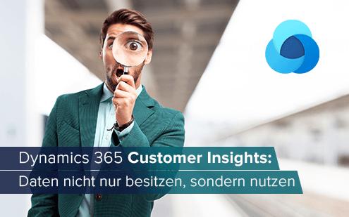 Dynamics 365 Customer Insights: Daten nicht nur besitzen, sondern nutzen